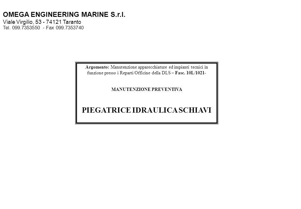 OMEGA ENGINEERING MARINE S.r.l. Viale Virgilio, 53 - 74121 Taranto Tel. 099.7353550 - Fax 099.7353740 Argomento: Manutenzione apparecchiature ed impia