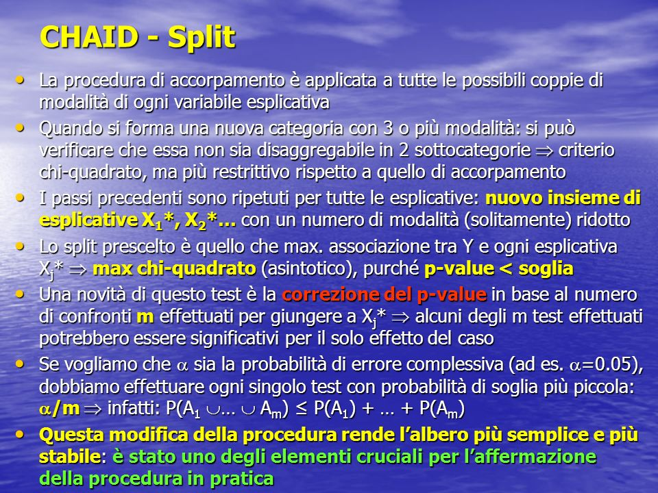 CHAID - Split La procedura di accorpamento è applicata a tutte le possibili coppie di modalità di ogni variabile esplicativa La procedura di accorpame