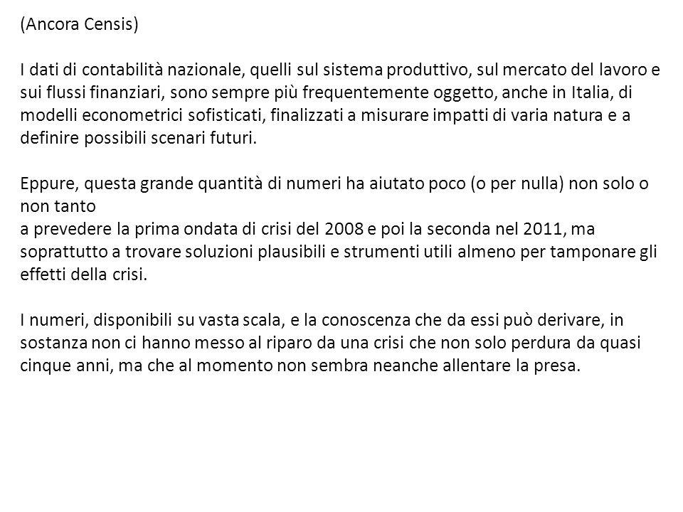 (Ancora Censis) I dati di contabilità nazionale, quelli sul sistema produttivo, sul mercato del lavoro e sui flussi finanziari, sono sempre più frequentemente oggetto, anche in Italia, di modelli econometrici sofisticati, finalizzati a misurare impatti di varia natura e a definire possibili scenari futuri.
