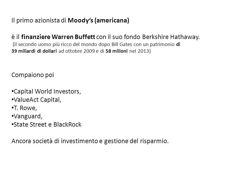 Il primo azionista di Moodys (americana) è il finanziere Warren Buffett con il suo fondo Berkshire Hathaway.