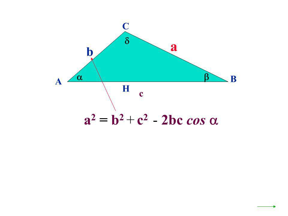 A B C a H b a 2 = b 2 + c 2 - 2bc cos c