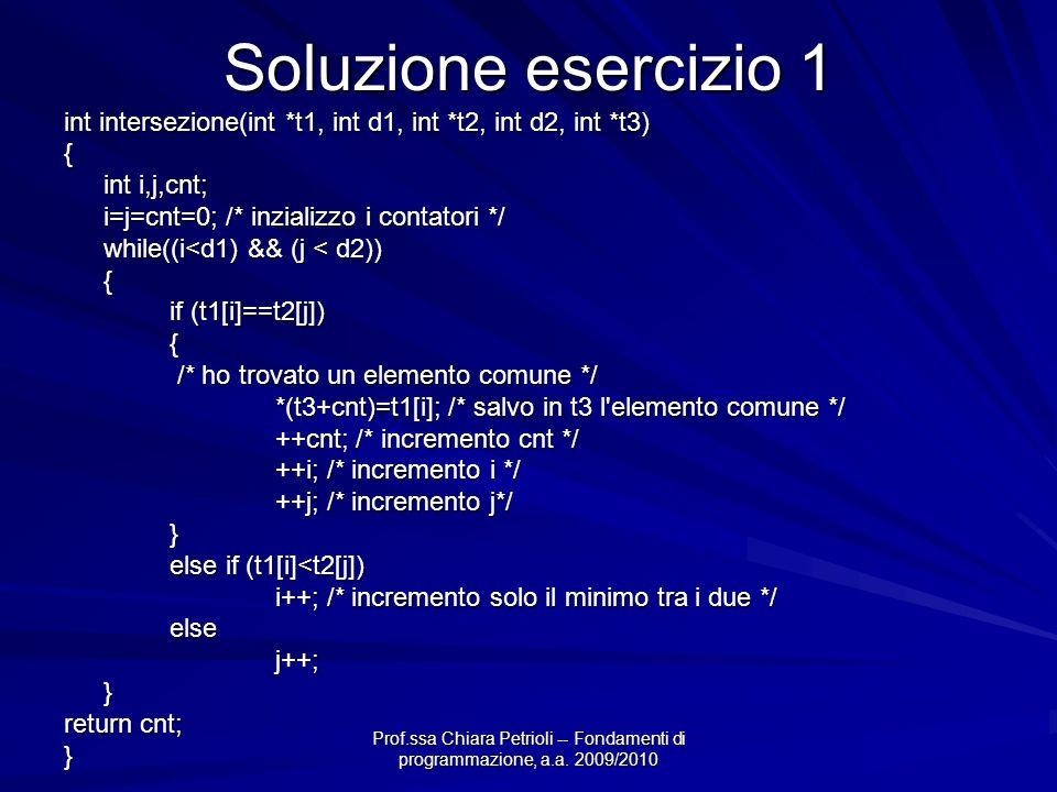Prof.ssa Chiara Petrioli -- Fondamenti di programmazione, a.a. 2009/2010 Soluzione esercizio 1 int intersezione(int *t1, int d1, int *t2, int d2, int