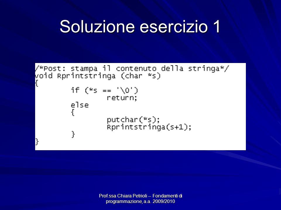 Prof.ssa Chiara Petrioli -- Fondamenti di programmazione, a.a. 2009/2010 Soluzione esercizio 1