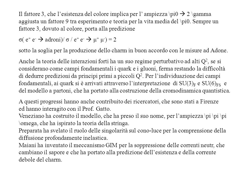 Il fattore 3, che lesistenza del colore implica per l ampiezza \pi0 2 \gamma aggiusta un fattore 9 tra esperimento e teoria per la vita media del \pi0
