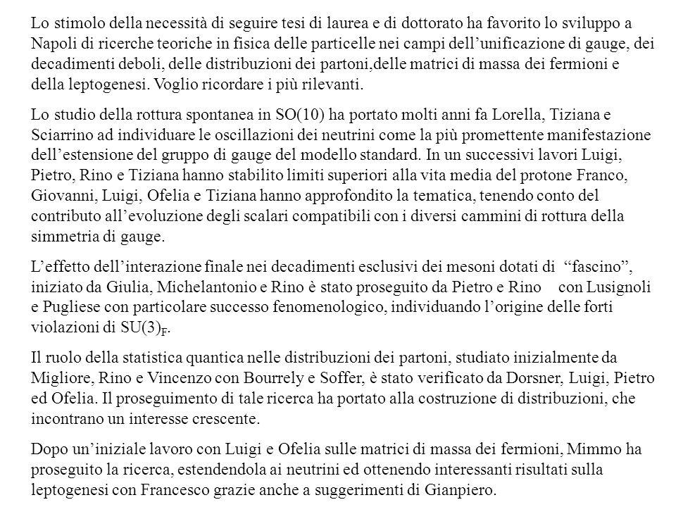 Lo stimolo della necessità di seguire tesi di laurea e di dottorato ha favorito lo sviluppo a Napoli di ricerche teoriche in fisica delle particelle n
