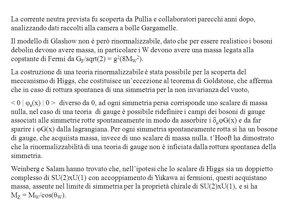 La corrente neutra prevista fu scoperta da Pullia e collaboratori parecchi anni dopo, analizzando dati raccolti alla camera a bolle Gargamelle. Il mod