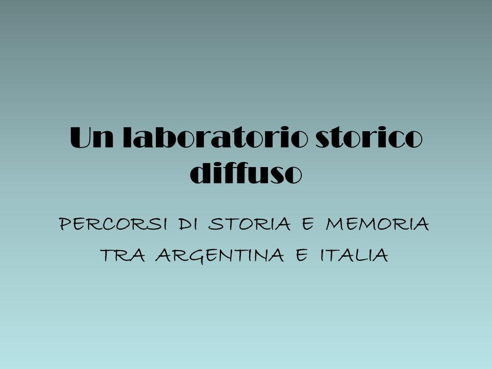 Un laboratorio storico diffuso PERCORSI DI STORIA E MEMORIA TRA ARGENTINA E ITALIA