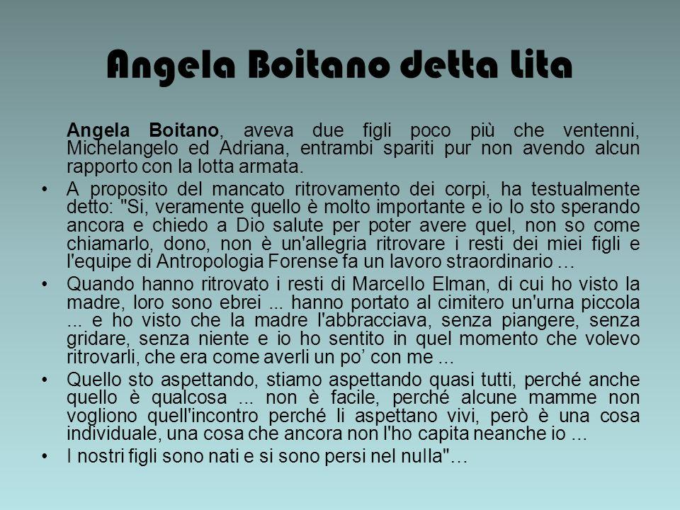 Angela Boitano detta Lita Angela Boitano, aveva due figli poco più che ventenni, Michelangelo ed Adriana, entrambi spariti pur non avendo alcun rapporto con la lotta armata.