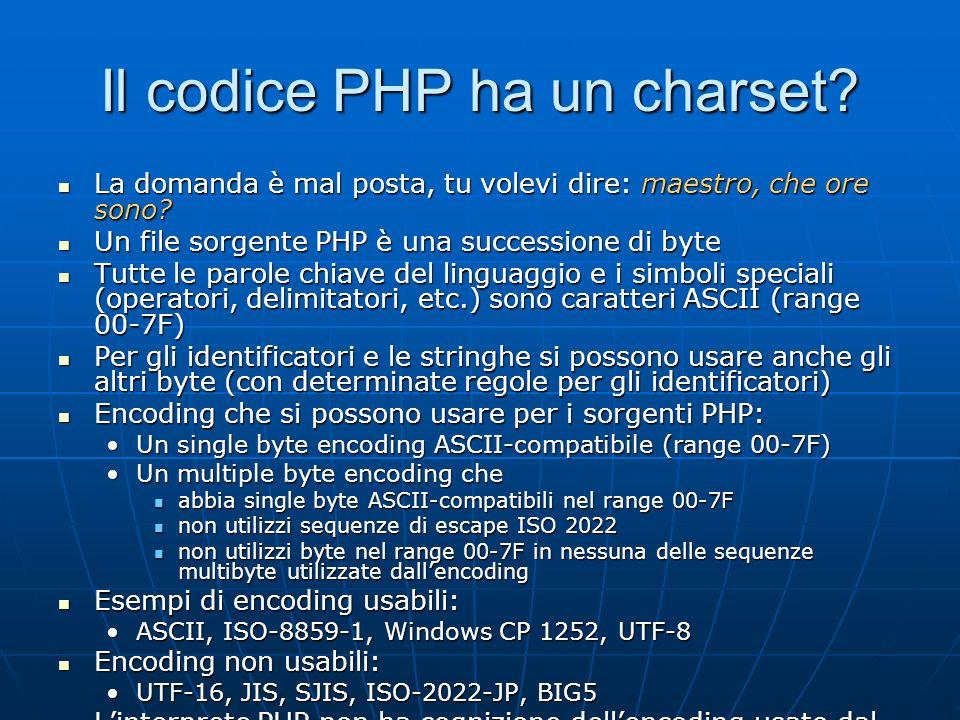 Il codice PHP ha un charset.La domanda è mal posta, tu volevi dire: maestro, che ore sono.