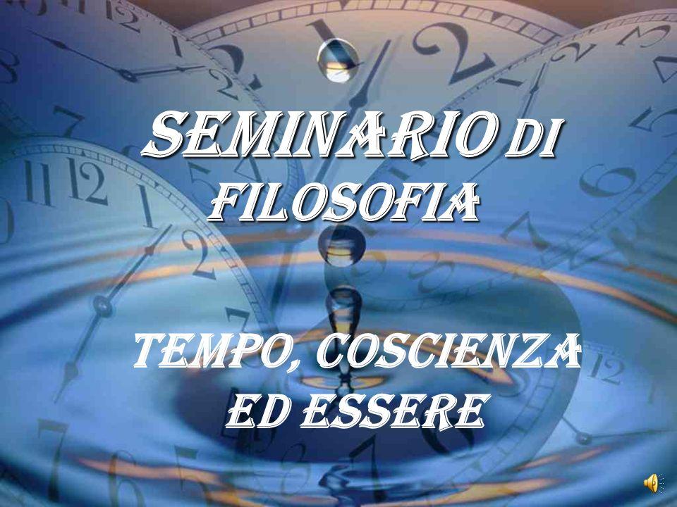SEMINARIO DI FILOSOFIA SEMINARIO DI FILOSOFIA TEMPO, COSCIENZA ED ESSERE