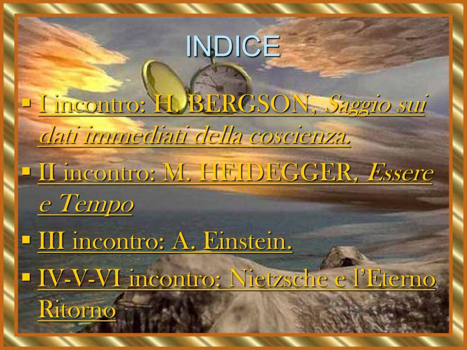 INDICE I incontro: H. BERGSON, Saggio sui dati immediati della coscienza. I incontro: H. BERGSON, Saggio sui dati immediati della coscienza. I incontr