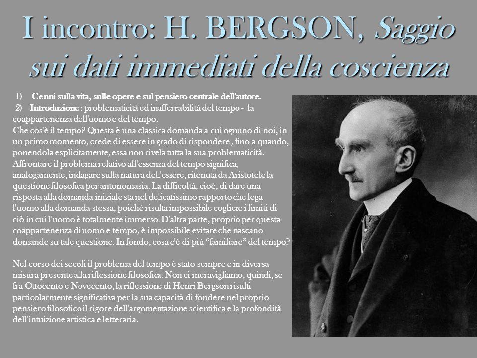 I incontro: H. BERGSON, Saggio sui dati immediati della coscienza 1) Cenni sulla vita, sulle opere e sul pensiero centrale dell'autore. 2) Introduzion