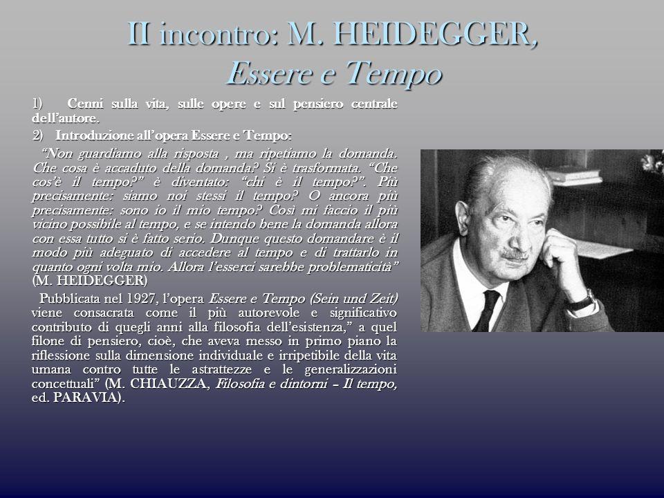 II incontro: M. HEIDEGGER, Essere e Tempo 1) Cenni sulla vita, sulle opere e sul pensiero centrale dellautore. 1) Cenni sulla vita, sulle opere e sul