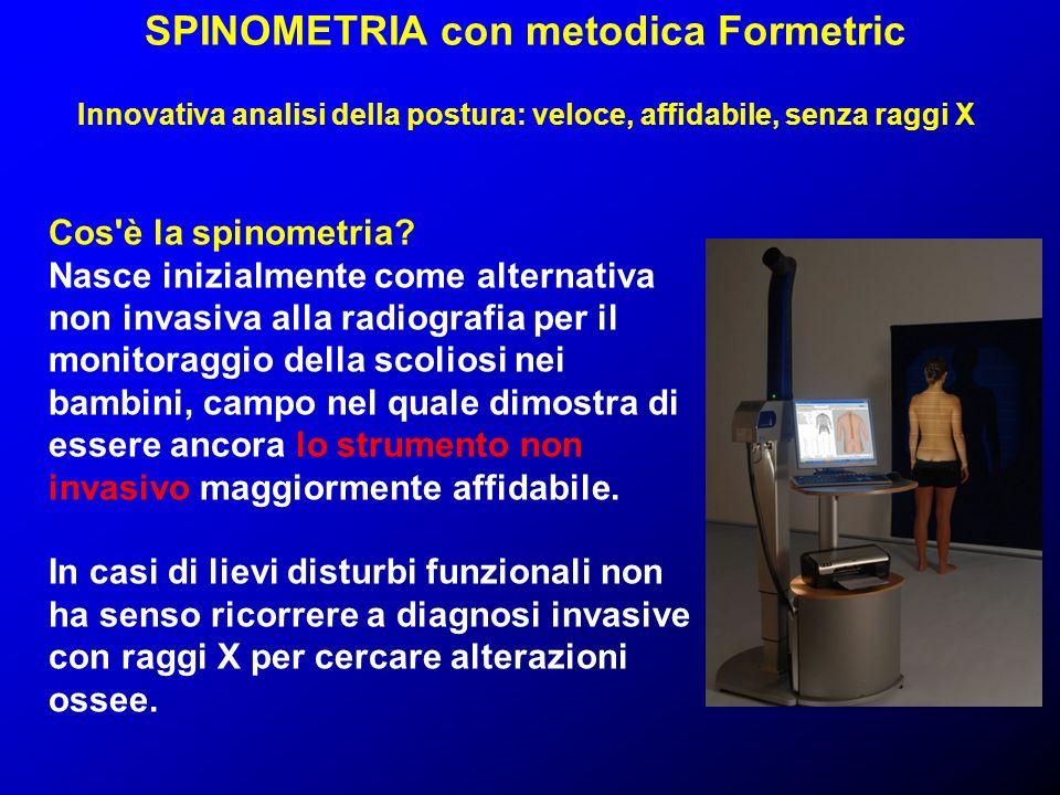 SPINOMETRIA con metodica Formetric Innovativa analisi della postura: veloce, affidabile, senza raggi X Cos'è la spinometria? Nasce inizialmente come a