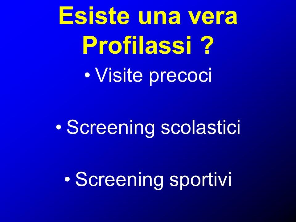 Esiste una vera Profilassi ? Visite precoci Screening scolastici Screening sportivi