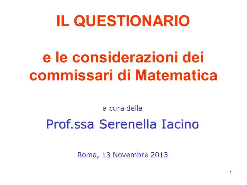 1 IL QUESTIONARIO e le considerazioni dei commissari di Matematica a cura della Prof.ssa Serenella Iacino Roma, 13 Novembre 2013