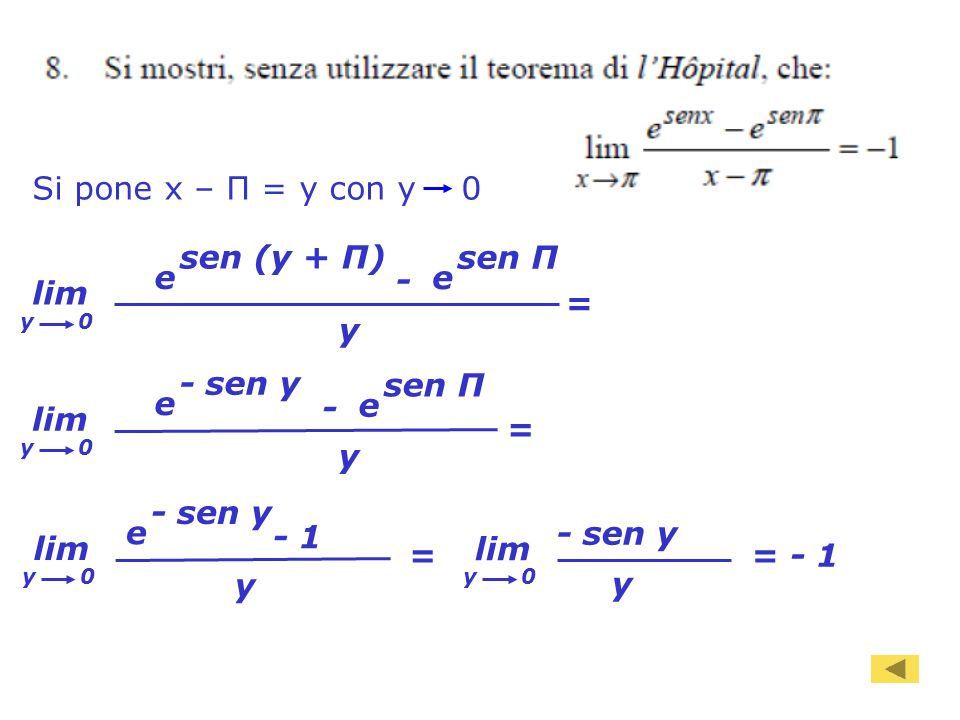 101 Si pone x – Π = y con y 0 = lim y sen (y + Π) y 0 - e sen Π e = lim y - sen y y 0 - e sen Π e= - 1 lim y y 0 - sen y = lim y - sen y y 0 e - 1