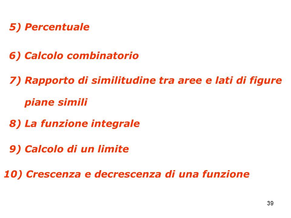 39 7) Rapporto di similitudine tra aree e lati di figure 9) Calcolo di un limite 8) La funzione integrale 10) Crescenza e decrescenza di una funzione