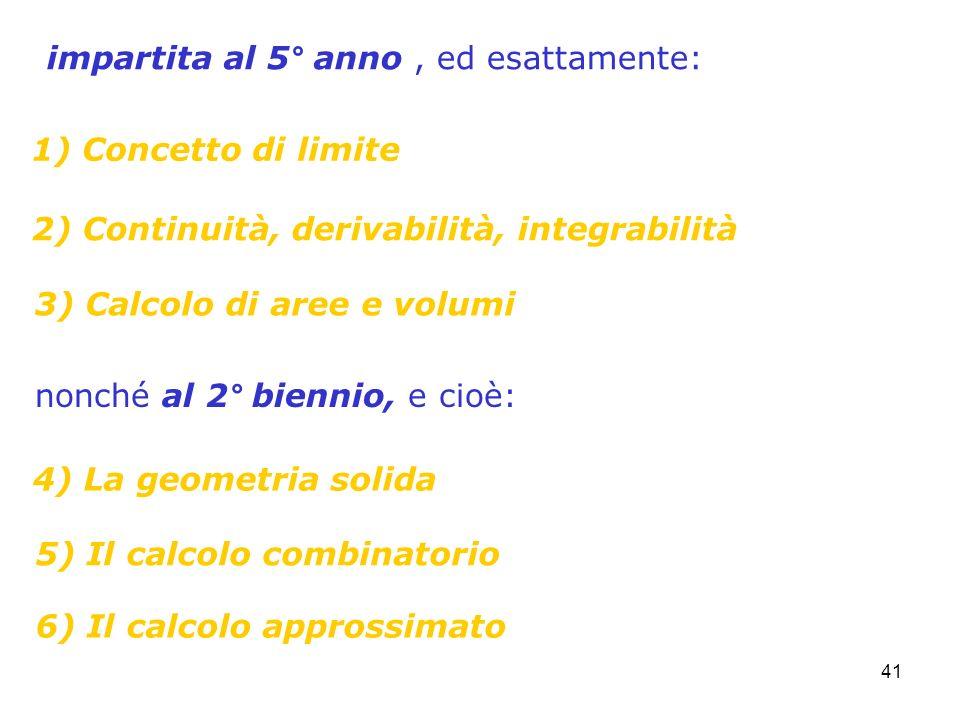 41 1) Concetto di limite 5) Il calcolo combinatorio 3) Calcolo di aree e volumi 2) Continuità, derivabilità, integrabilità 4) La geometria solida 6) I