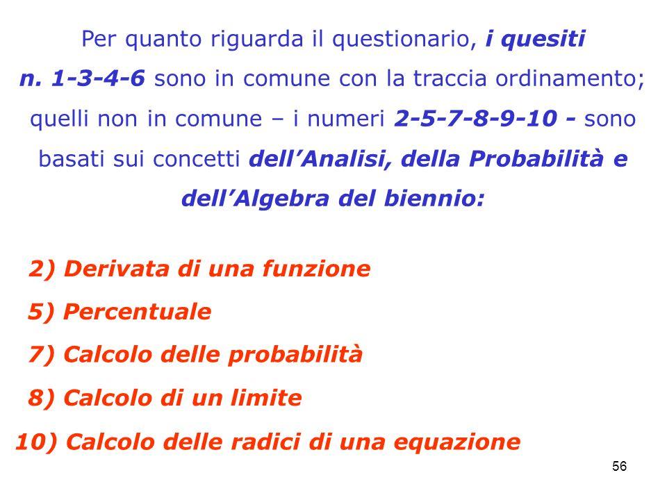 56 Per quanto riguarda il questionario, i quesiti n. 1-3-4-6 sono in comune con la traccia ordinamento; quelli non in comune – i numeri 2-5-7-8-9-10 -