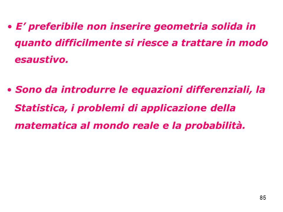 85 Sono da introdurre le equazioni differenziali, la Statistica, i problemi di applicazione della matematica al mondo reale e la probabilità. E prefer