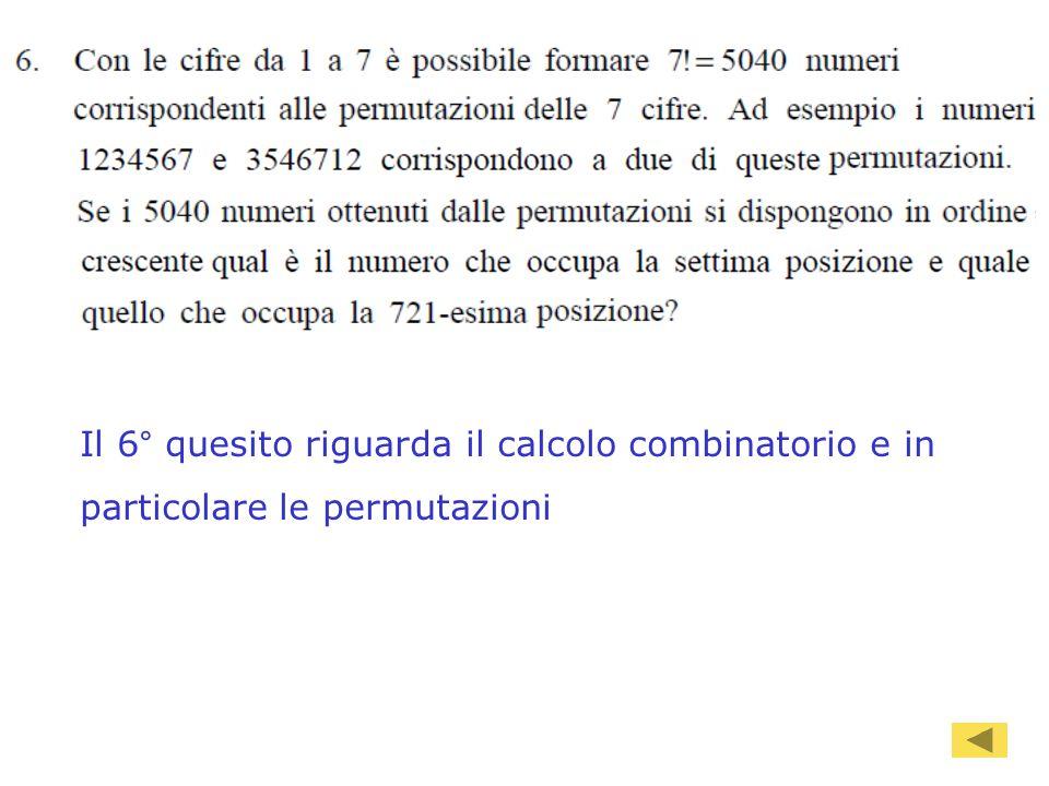 92 Il 6° quesito riguarda il calcolo combinatorio e in particolare le permutazioni