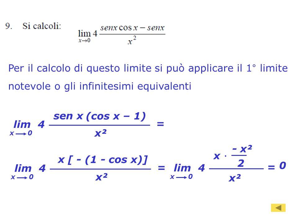 95 = lim 4 x² sen x (cos x – 1) x 0 lim 4 x² x [ - (1 - cos x)] x 0 = lim 4 x² x x 0 = - x² 2 0 Per il calcolo di questo limite si può applicare il 1°