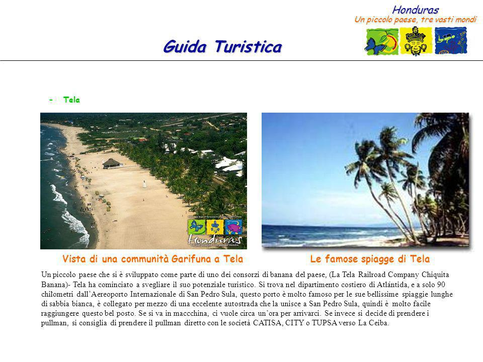 Honduras Un piccolo paese, tre vasti mondi Guida Turistica – Tela. Un piccolo paese che si è sviluppato come parte di uno dei consorzi di banana del p