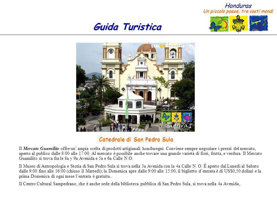 Honduras Un piccolo paese, tre vasti mondi Guida Turistica Esistono molte banche a San Pedro Sula dove è possibile relizzare le operazioni di compra vendita di valuta estera.