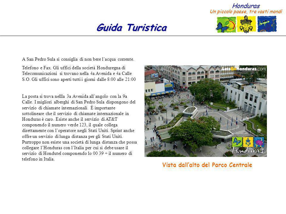 Honduras Un piccolo paese, tre vasti mondi Guida Turistica A San Pedro Sula si consiglia di non bere lacqua corrente. Telefono e Fax. Gli uffici della
