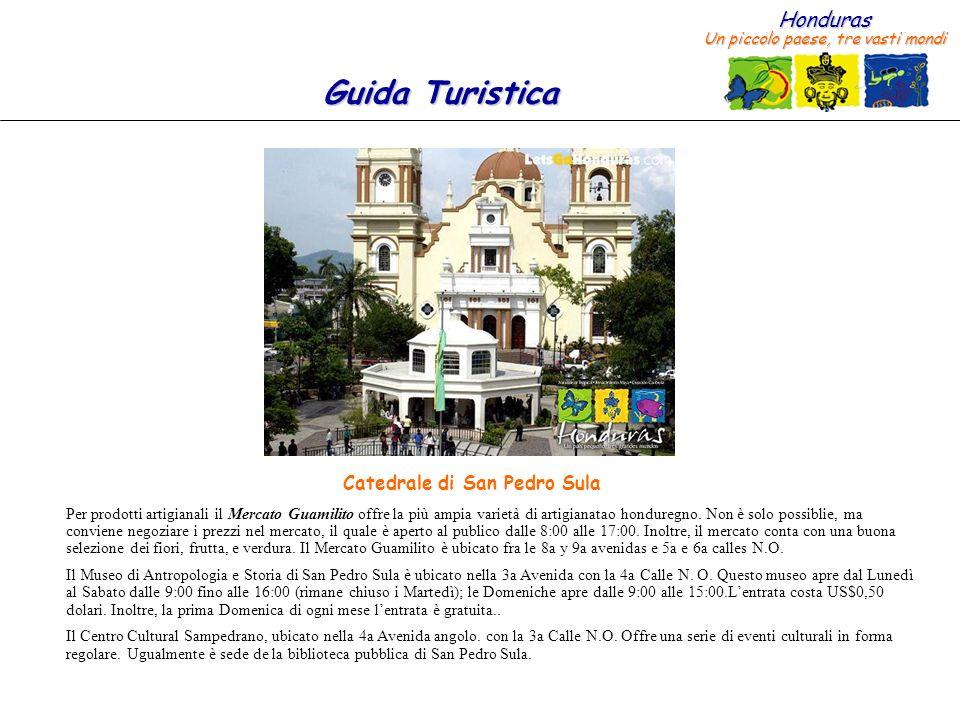 Honduras Un piccolo paese, tre vasti mondi Guida Turistica Per prodotti artigianali il Mercato Guamilito offre la più ampia varietà di artigianatao honduregno.