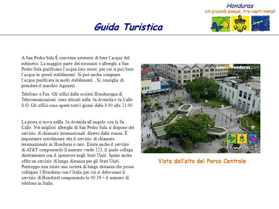 Honduras Un piccolo paese, tre vasti mondi Guida Turistica A San Pedro Sula È conviene astenersi di bere lacqua del rubinetto.
