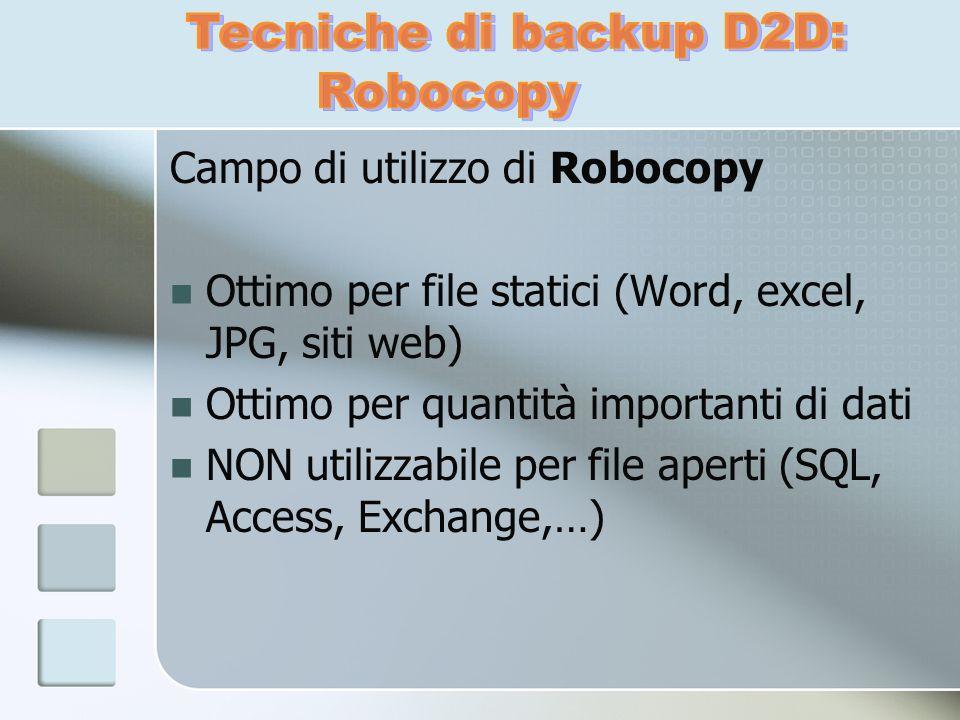 Campo di utilizzo di Robocopy Ottimo per file statici (Word, excel, JPG, siti web) Ottimo per quantità importanti di dati NON utilizzabile per file ap