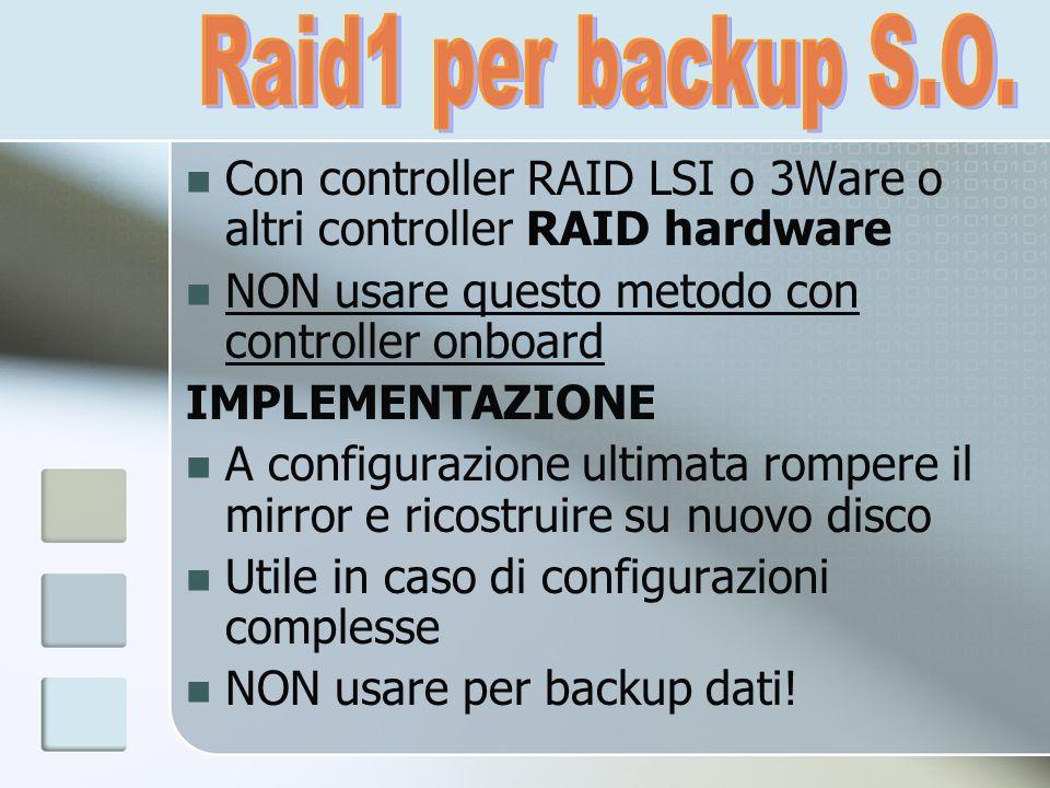 Con controller RAID LSI o 3Ware o altri controller RAID hardware NON usare questo metodo con controller onboard IMPLEMENTAZIONE A configurazione ultim