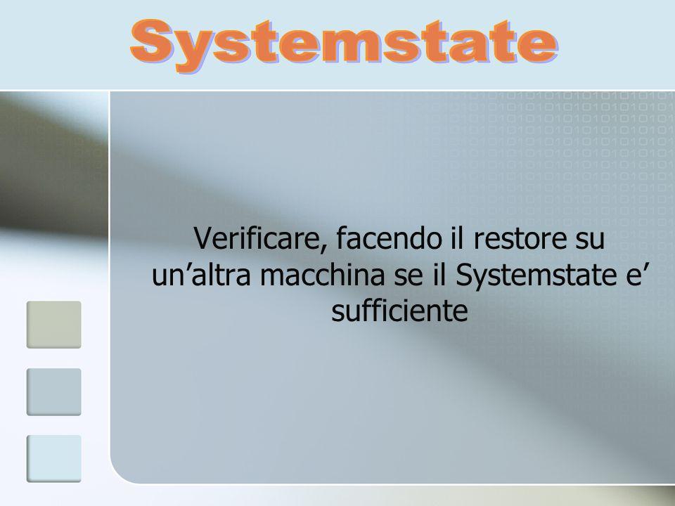 Verificare, facendo il restore su unaltra macchina se il Systemstate e sufficiente