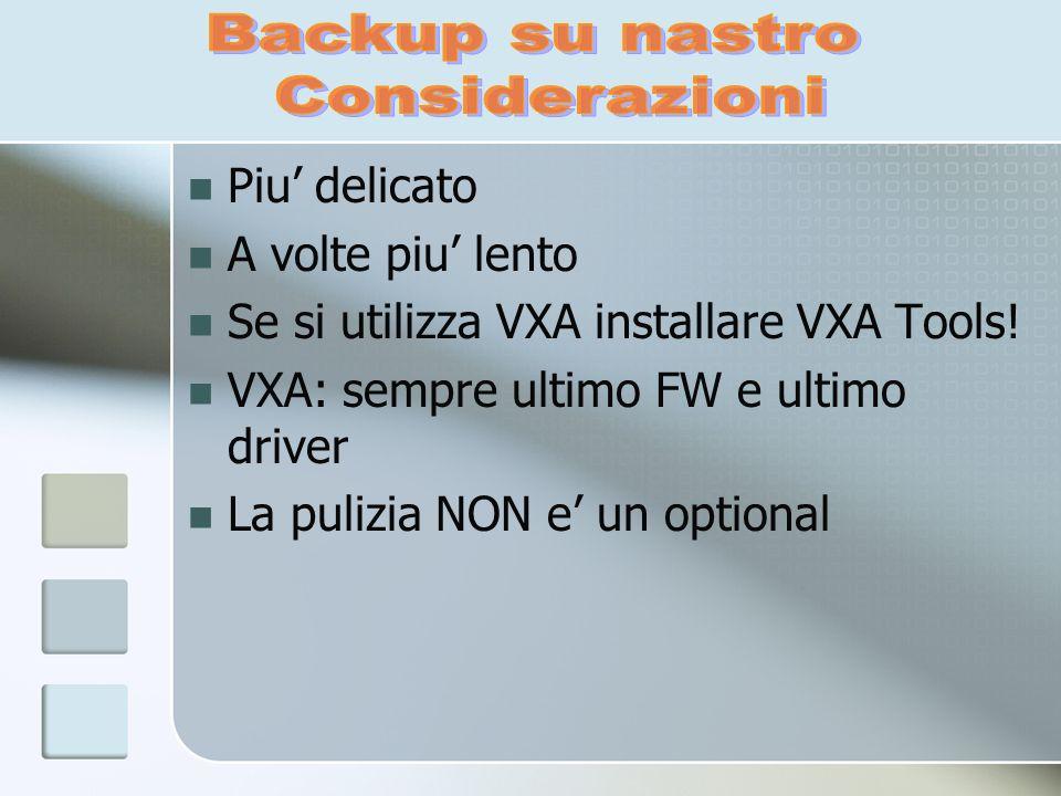 Piu delicato A volte piu lento Se si utilizza VXA installare VXA Tools! VXA: sempre ultimo FW e ultimo driver La pulizia NON e un optional