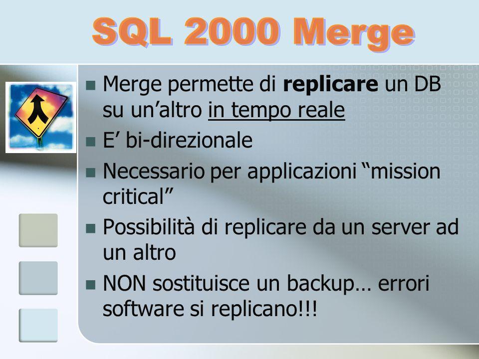 Merge permette di replicare un DB su unaltro in tempo reale E bi-direzionale Necessario per applicazioni mission critical Possibilità di replicare da