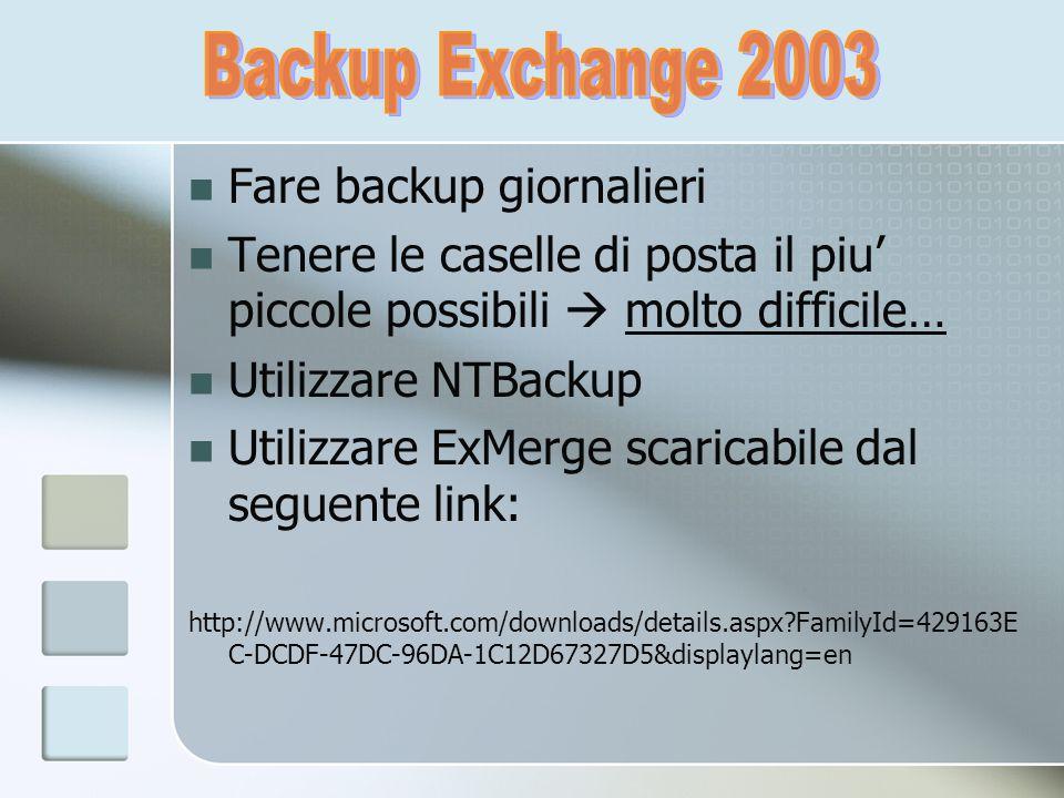 Fare backup giornalieri Tenere le caselle di posta il piu piccole possibili molto difficile… Utilizzare NTBackup Utilizzare ExMerge scaricabile dal se
