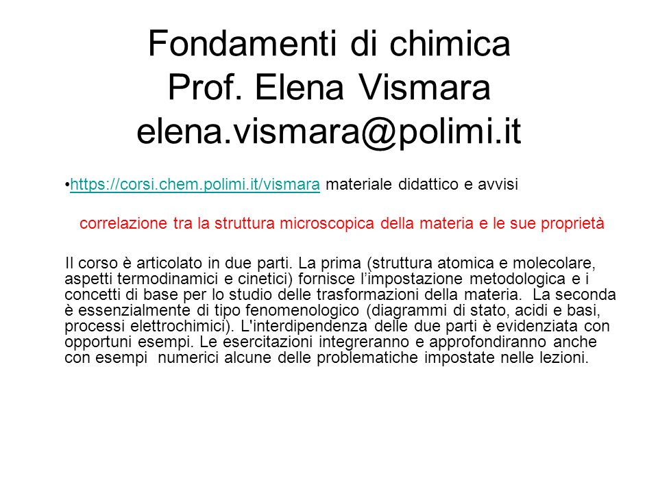 Fondamenti di chimica Prof. Elena Vismara elena.vismara@polimi.it https://corsi.chem.polimi.it/vismara materiale didattico e avvisihttps://corsi.chem.