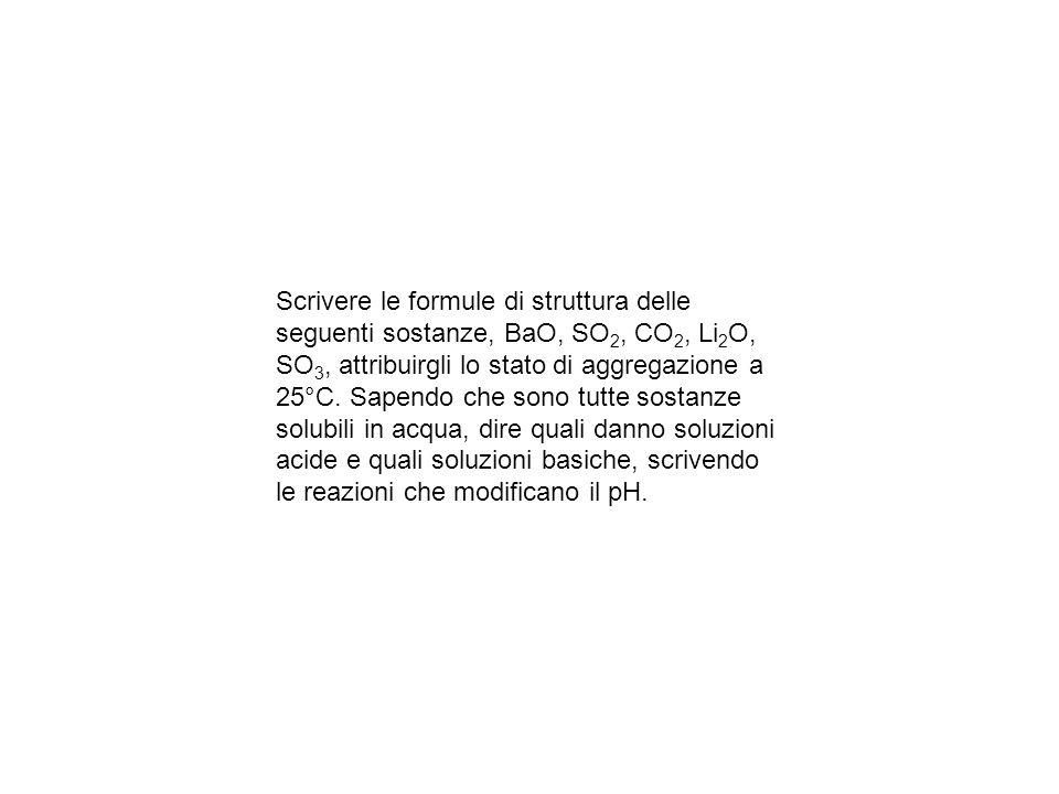 Scrivere le formule di struttura delle seguenti sostanze, BaO, SO 2, CO 2, Li 2 O, SO 3, attribuirgli lo stato di aggregazione a 25°C.