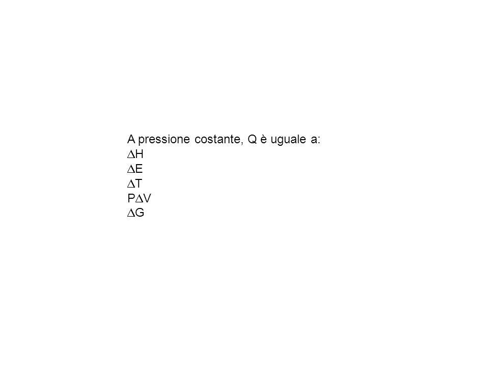 A pressione costante, Q è uguale a: H E T P V G