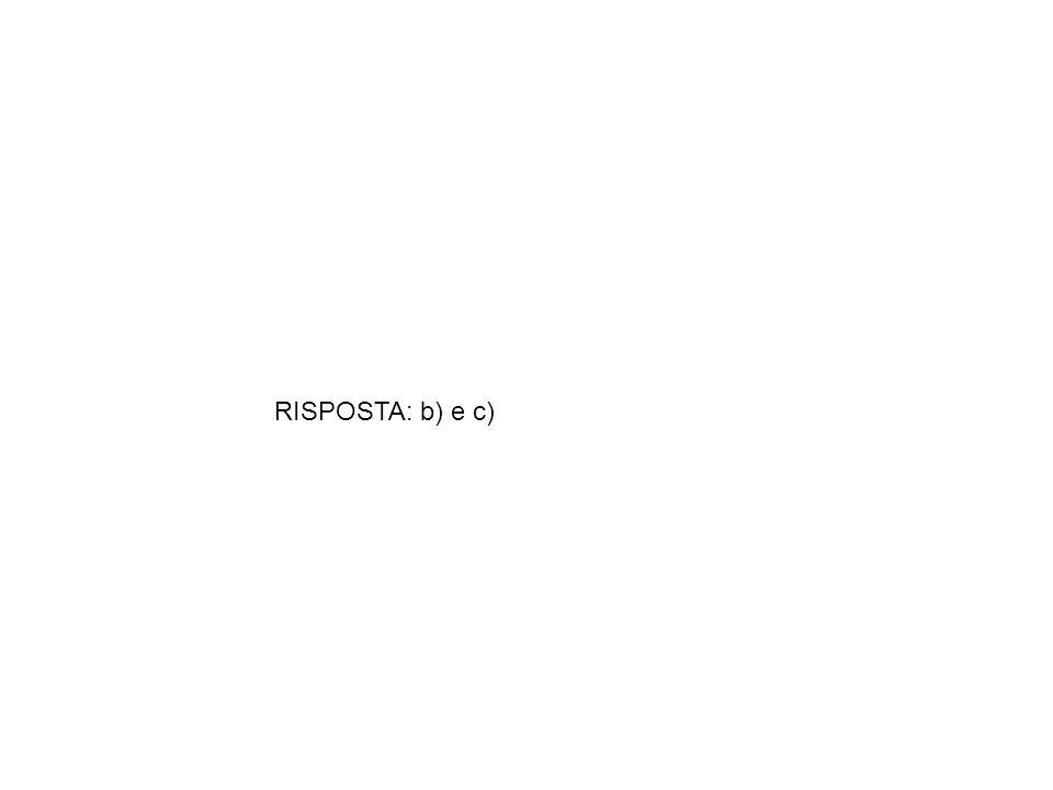 RISPOSTA: b) e c)