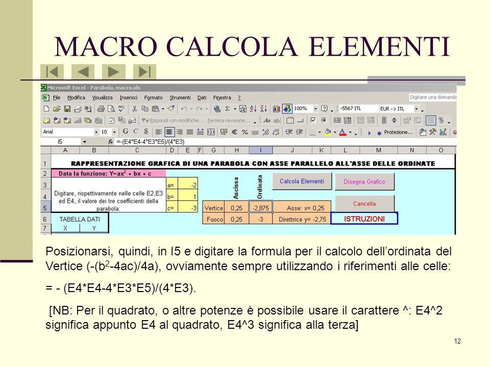 11 MACRO CALCOLA ELEMENTI Dopo aver avviato la registrazione della Macro (vedi diapositive 4-5-6) posizionarsi nella cella H5 ed inserire la formula p