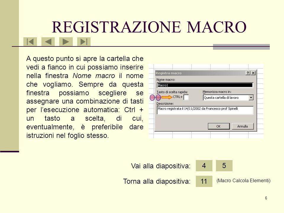 5 Appena sono pronto per la registrazione della Macro non devo fare altro che cliccare sul comando Strumenti-Macro-Registra nuova macro: REGISTRAZIONE