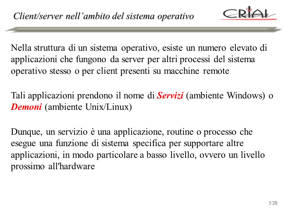 Client/server nellambito del sistema operativo Nella struttura di un sistema operativo, esiste un numero elevato di applicazioni che fungono da server