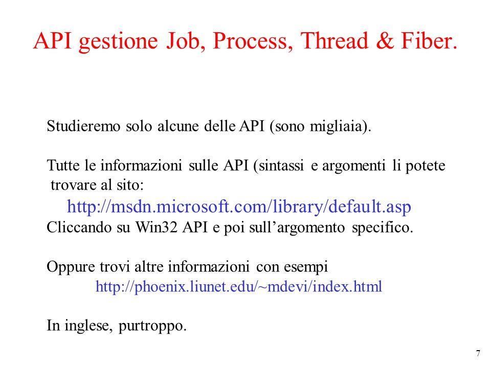 8 Creazione processi, thread & fiber Si usano le API: CreateProcess, CreateThread, CreateFiber, ExitProcess, ExitThread, ExitFiber, Sleep.