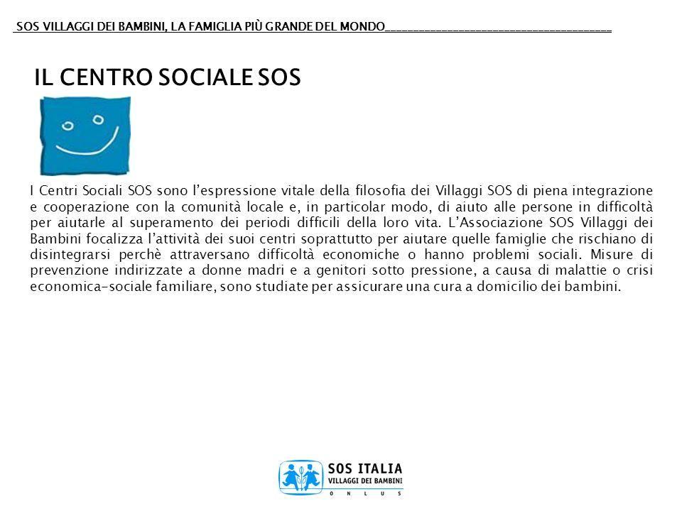 SOS VILLAGGI DEI BAMBINI, LA FAMIGLIA PIÙ GRANDE DEL MONDO________________________________________ IL CENTRO SOCIALE SOS I Centri Sociali SOS sono les
