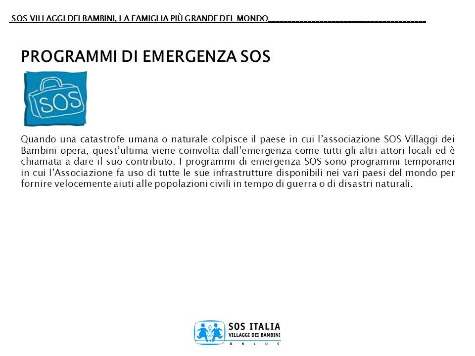 SOS VILLAGGI DEI BAMBINI, LA FAMIGLIA PIÙ GRANDE DEL MONDO________________________________________ PROGRAMMI DI EMERGENZA SOS Quando una catastrofe um
