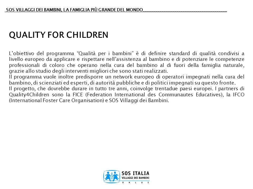 SOS VILLAGGI DEI BAMBINI, LA FAMIGLIA PIÙ GRANDE DEL MONDO________________________________________ QUALITY FOR CHILDREN Lobiettivo del programma Quali