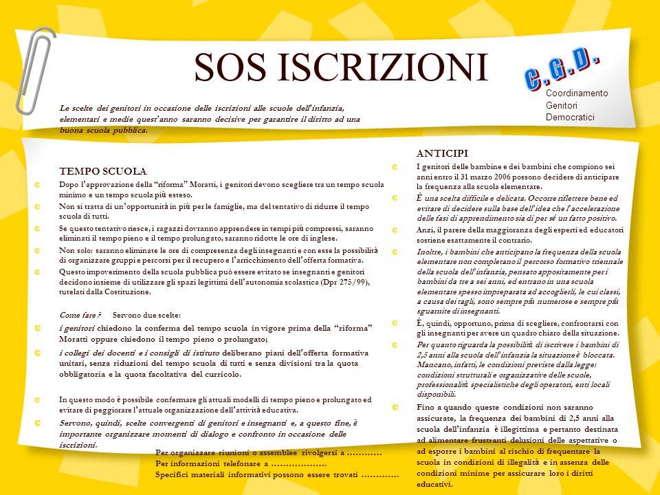 SOS ISCRIZIONI Le scelte dei genitori in occasione delle iscrizioni alle scuole dell infanzia, elementari e medie quest anno saranno decisive per garantire il diritto ad una buona scuola pubblica.